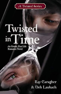 Twisted in Time: A Past Life Romance Novel by Ray Caragher & Deb Laubach