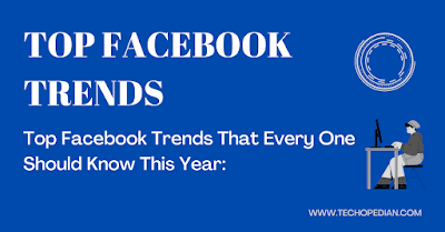 TOP FACEBOOK TRENDS THAT EVERYONE SHOULD KNOW IN 2021: