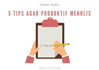 5 Tips Agar Produktif Menulis