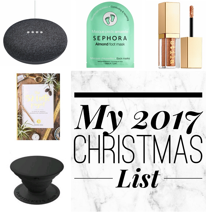 bbloggers, bbloggersca, canadian beauty bloggers, christmas list, what i want for christmas, holiday 2017, popsocket, 52 lists project, stila liquid eyeshadow, sephora foot mask, google home mini, list
