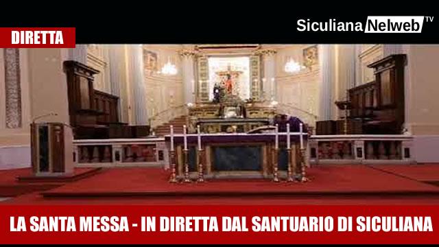In Diretta dal Santuario di Siculiana - La Santa Messa