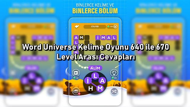 Word Universe Kelime Oyunu 640 ile 670 Level Arası Cevaplar