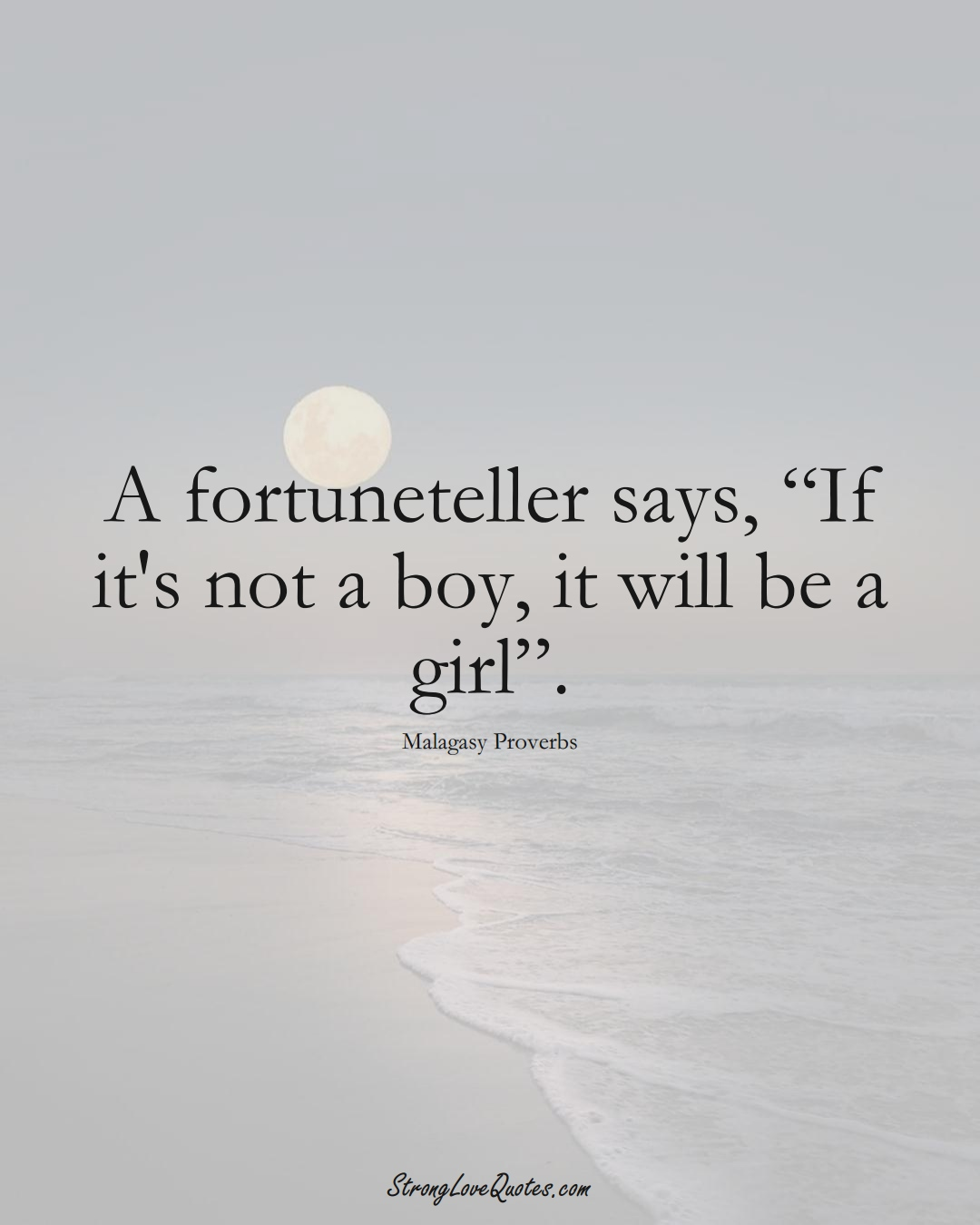 """A fortuneteller says, """"If it's not a boy, it will be a girl"""". (Malagasy Sayings);  #AfricanSayings"""