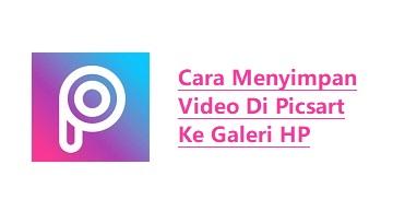 Cara Menyimpan Video Di Picsart Ke Galeri HP