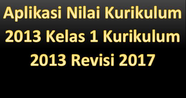 Aplikasi Nilai Kurikulum 2013 Kelas 1 Kurikulum 2013 Revisi 2017