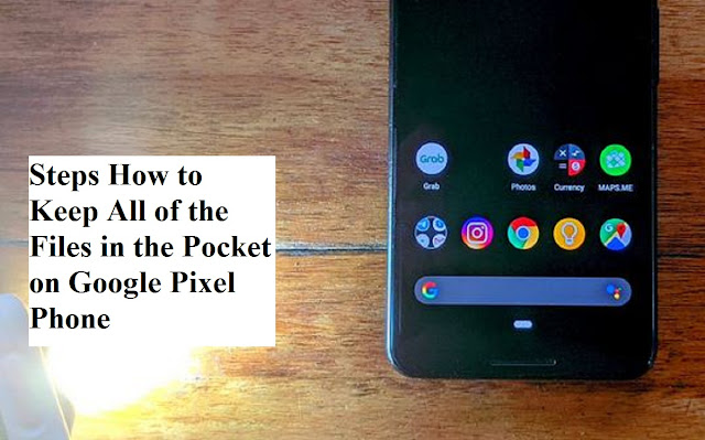 Steps How to Keep All of the Files in the Pocket on Google Pixel Phone
