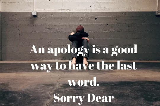 So I am really sorry,  Hope you forgive me soon!