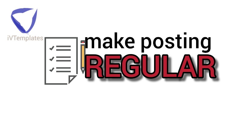make posting to your blog a regular thing - From Creating Blog to Making Real Money Blogging
