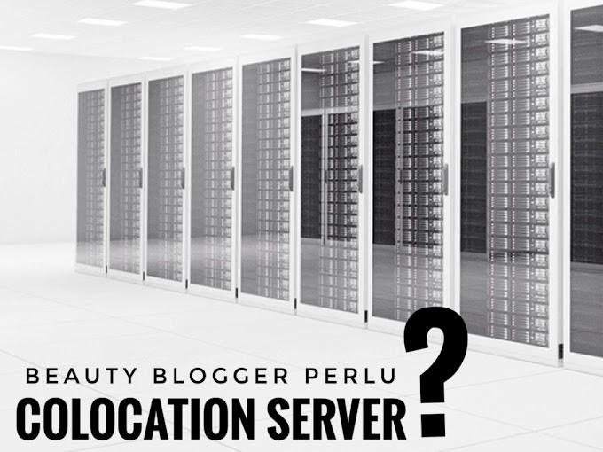 Apakah beauty blogger Cocok Memakai Colocation Server?