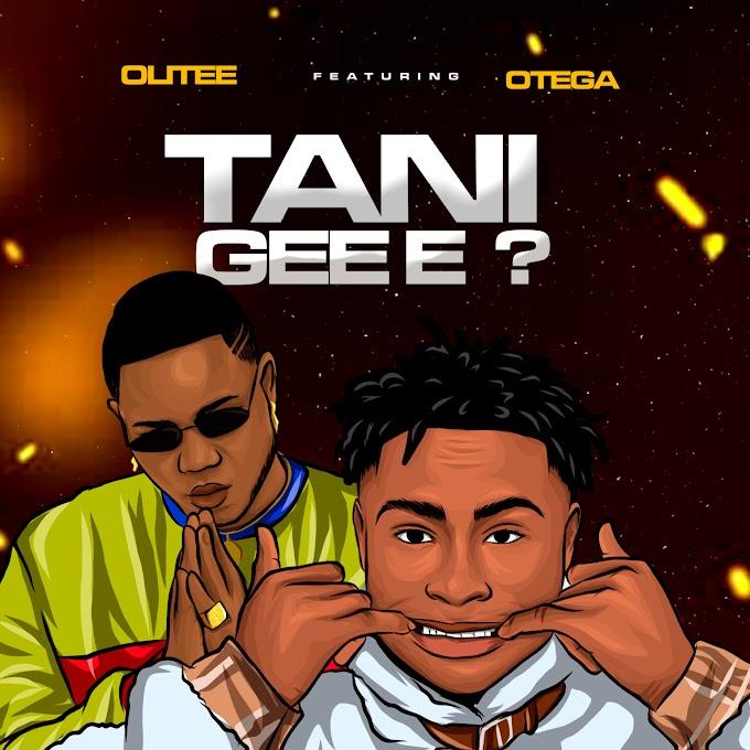 [Music] Olitee ft Otega – Tani Gee E