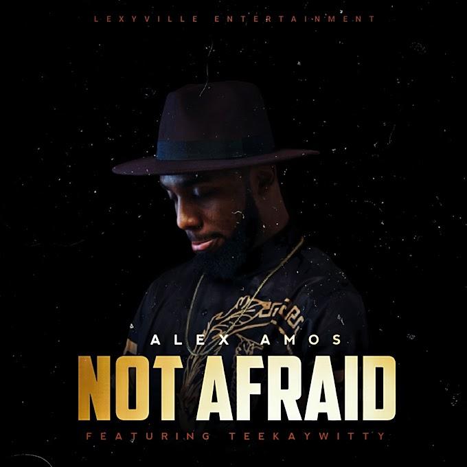 MUSIC:Alex Amos -Not Afraid Feat. Teekaywitty