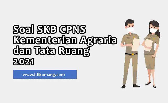 Soal SKB CPNS Kementerian Agraria dan Tata Ruang 2021