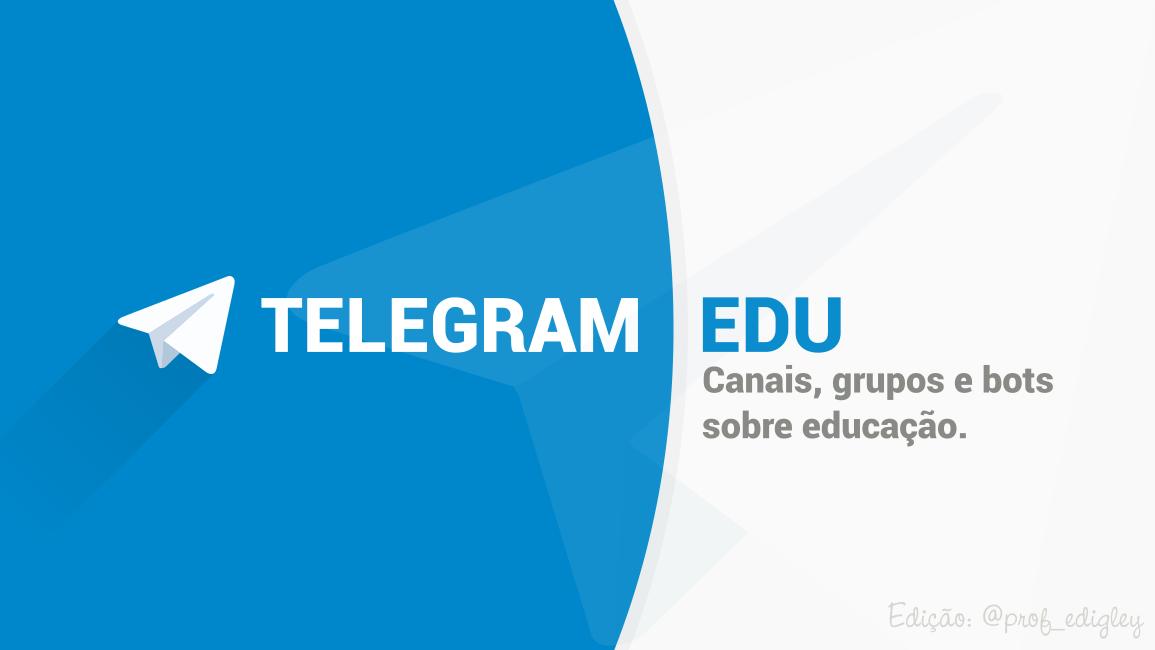 Conheça o Telegram EDU! Dezenas de grupos, canais e bots sobre Educação no Telegram