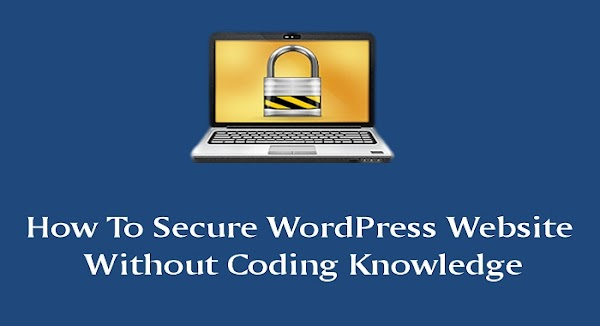 How To Secure WordPress Website Without Coding Knowledge