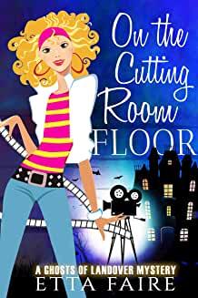 On the Cutting Room Floor by Etta Faire