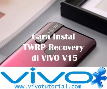 Cara Instal TWRP Recovery di VIVO V15