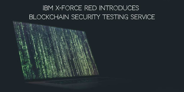 IBM X-Force Red introduces Blockchain Security Testing Service