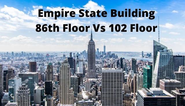 Empire State Building 86th Floor Vs 102 Floor