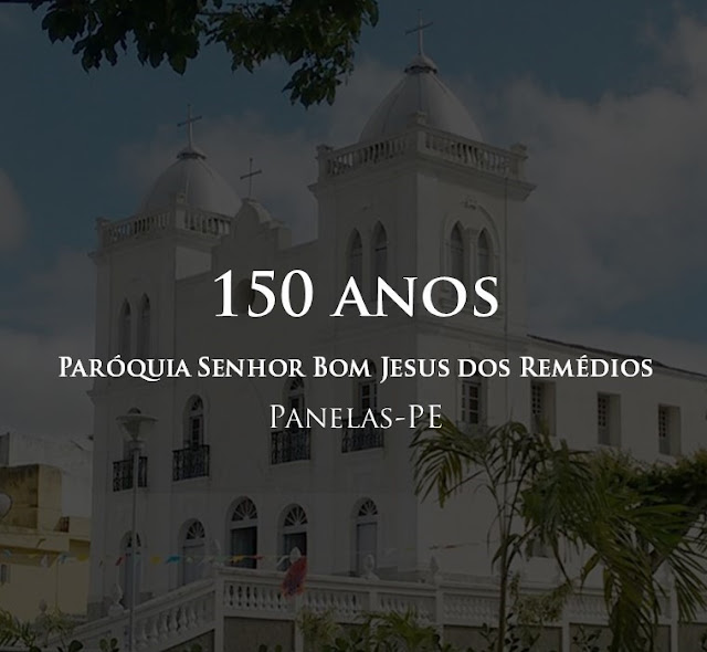 Paróquia do Senhor Bom Jesus dos Remédios de Panelas está celebrando 150 anos