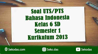 soal uts bahasa indonesia kelas 6 semester 1