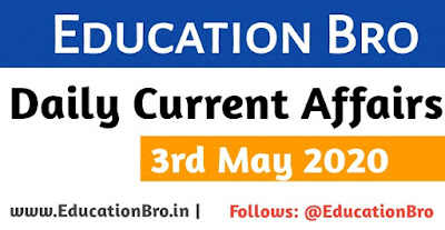 Daily Current Affairs 3rd May 2020 For All Government Examinations