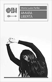 Amara libertà di Maria Lucia Ferlisi