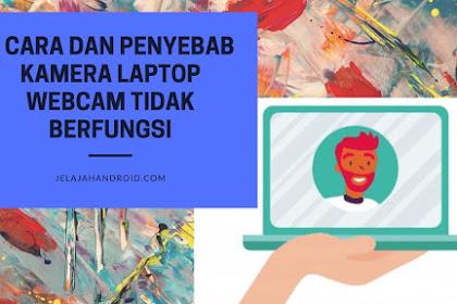 5 Cara dan Penyebab Kamera Laptop Webcam Tidak Berfungsi
