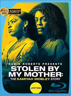 Stolen by My Mother: The Kamiyah Mobley Story (2020) HD [1080p] Latino [GoogleDrive] SilvestreHD