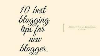 10 Best Blogging Tips For  New Blogger.