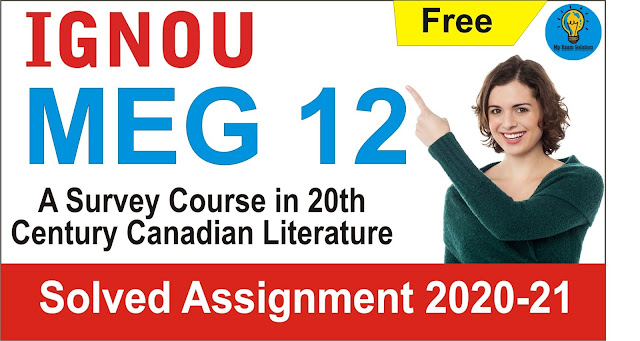 MEG 12 A Survey Course in 20th Century Canadian Literature  Solved Assignment 2021 –21