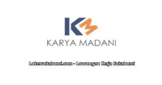 Lowongan Kerja PT Karya Madani Berhasil Sukabumi