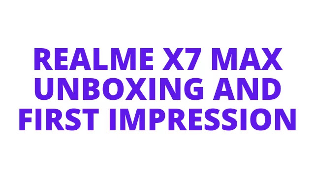 Realme X7 Max Unboxing And First Impression