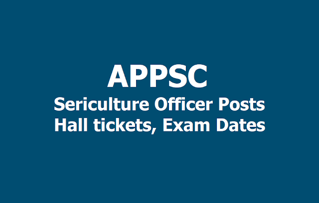 APPSC Sericulture Officer Posts Hall tickets, Exam Dates 2019
