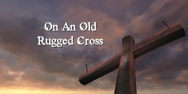 The Old Rugged Cross - Profound lyrics worth pondering.