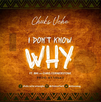 Chuks Uche - I Don't Know Why Feat. BMI & Chris Cornerstone