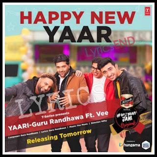 Yaari (Happy New Yaar) Lyrics - Guru Randhawa Punjab song (2019)