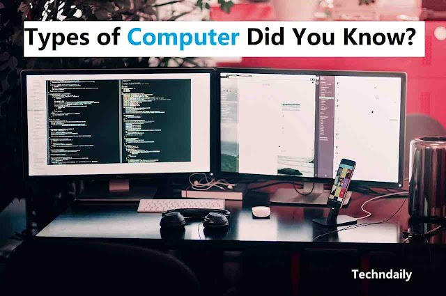 (2021) Types of Computer Did You Know?