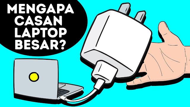 Mengapa ukuran casan laptop sangat besar?