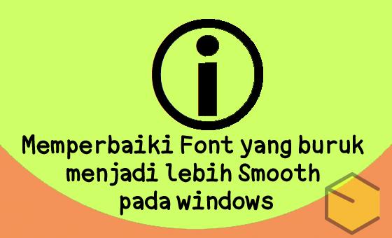 Memperbaiki Font yang buruk menjadi lebih Smooth pada windows
