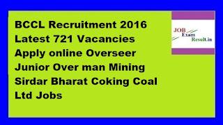 BCCL Recruitment 2016 Latest 721 Vacancies Apply online Overseer Junior Over man Mining Sirdar Bharat Coking Coal Ltd Jobs