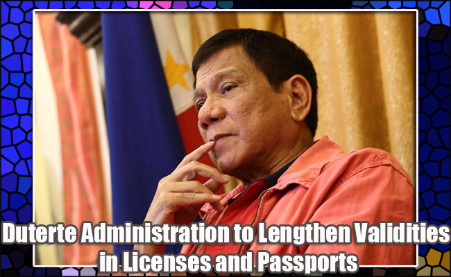 Duterte Administration to Lengthen Validities in Licenses and Passports