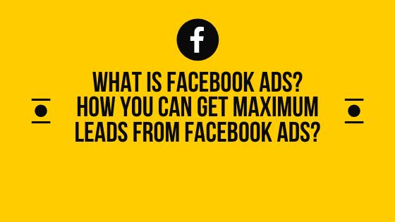 FACEBOOK ADS कया हें? और आप कैसे MAXIMUM LEADS GENERATE कर सकते हें |