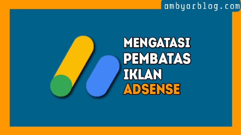 Tips Mengatasi Pembatas Iklan AdSense Dengan Mudah