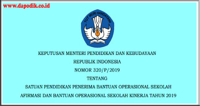 Daftar Sekolah (SD SMP SMA SMK) Penerima Dana BOS Afirmasi dan Dana BOS Kinerja Tahun 2019 Berdasarkan KEPMENDIKBUD Nomor 320/P/2019