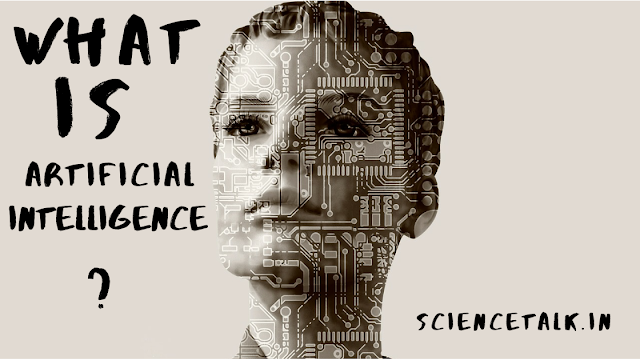 WHAT IS ARTIFICIAL INTELLIGENCE ? | SCIENCETALK.IN