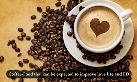 Coffee-Food that can be expected to improve love life and ED