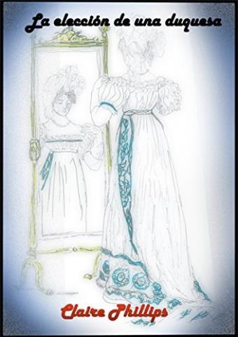 La elección de una duquesa - Claire Phillips