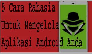 5 Langkah Cara Rahasia Untuk Mengelola Aplikasi Android Anda 1