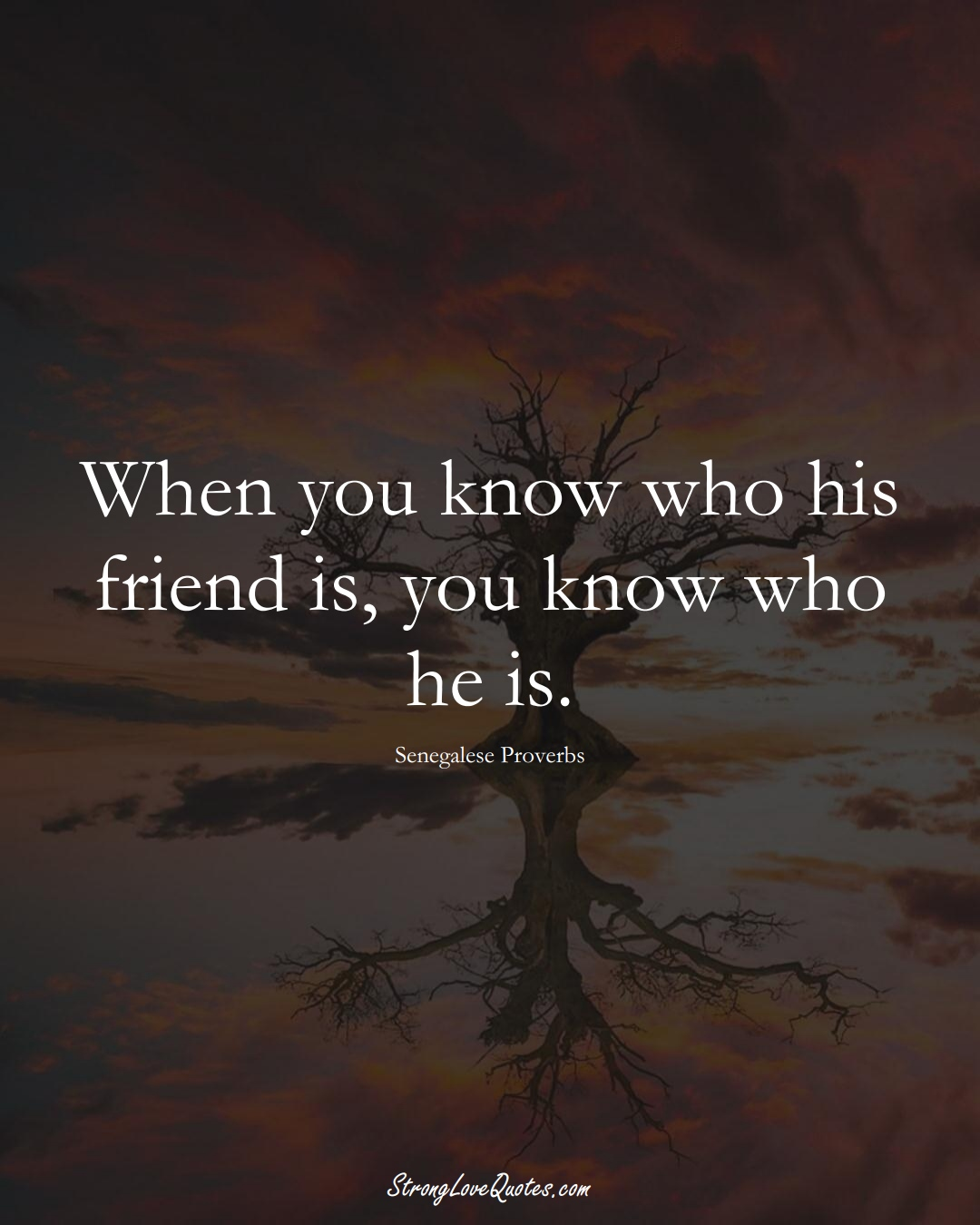 When you know who his friend is, you know who he is. (Senegalese Sayings);  #AfricanSayings