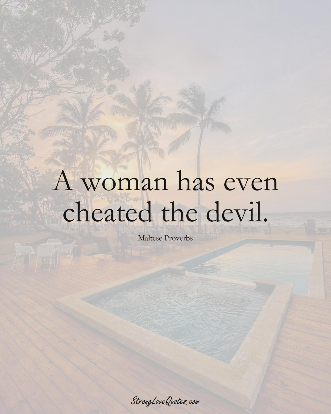A woman has even cheated the devil. (Maltese Sayings);  #EuropeanSayings